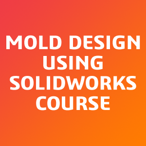 Mold-Design-Using-SOLIDWORKS-Course