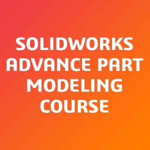 SOLIDWORKS-Advance-Part-Modeling-Course