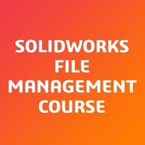 SOLIDWORKS-File-Management-Course