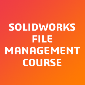 SOLIDWORKS-File-Management-Course