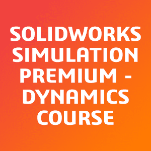 SOLIDWORKS-Simulation-Premium---Dynamics-Course